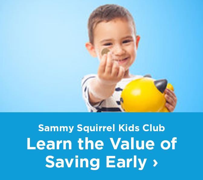 Learn the value of saving early with Sammy Squirrel Kids Club